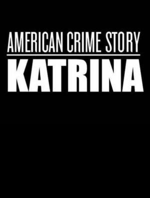 Katrina: American Crime Story (Miniserie de TV)