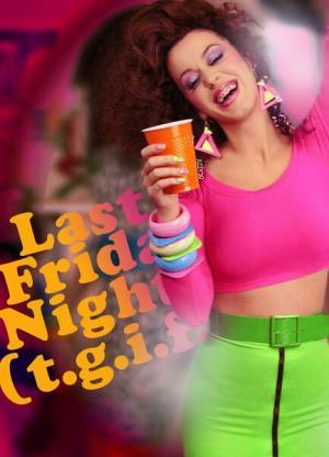 Katy Perry: Last Friday Night (T.G.I.F.) (Vídeo musical)