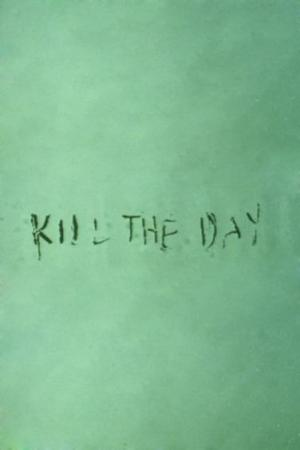 Kill the Day (S)