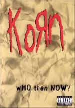 Korn: Who Then Now?