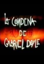 La condena de Gabriel Doyle (Serie de TV)