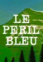 Le péril bleu (TV)