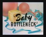 Baby Bottleneck (S)