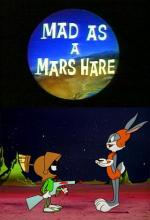 Mad as a Mars Hare (S)