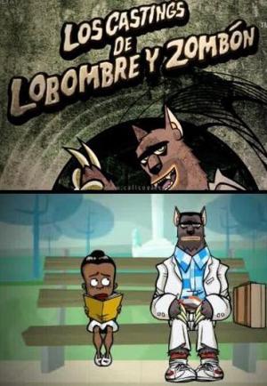 Los castings de Lobombre y Zombón (C)