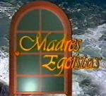 Madres egoístas (TV Series)