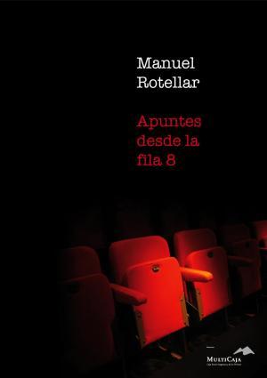 Manuel Rotellar. Apuntes desde la fila 8