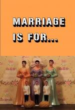 Marriage Is For... (S)