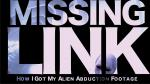 Missing Link - How I Got My Alien Abduction Footage