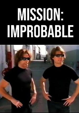 Mission: Improbable (TV) (S)