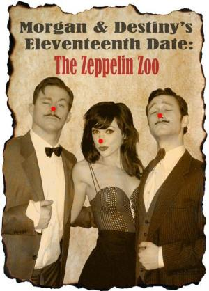 Morgan and Destiny's Eleventeenth Date: The Zeppelin Zoo (C)