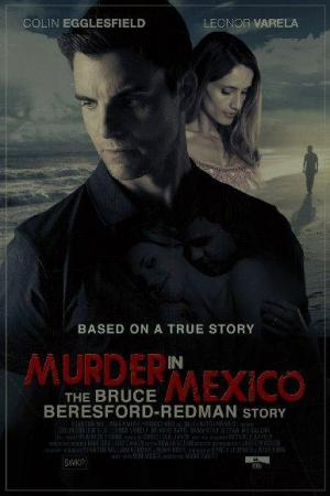 Murder in Mexico: The Bruce Beresford-Redman Story (TV)