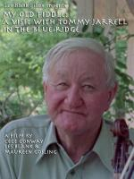My Old Fiddle: A Visit with Tommy Jarrell in the Blue Ridge (C)
