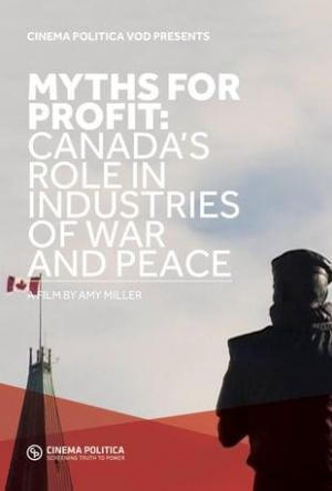 Myths for Profit: Canada's Role in Industries of War and Peace