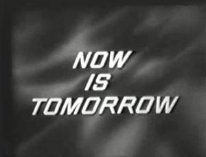 Now Is Tomorrow (TV)