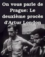 On vous parle de Prague: Le deuxième procès d'Artur London (C)