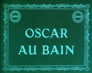 Oscar au bain (S)