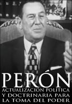 Perón: Actualización política y doctrinaria para la toma del poder