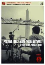 Positive Force: More Than A Witness. 30 Years Of Punk Politics In Action