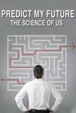 Predict My Future - The Science Of Us (Serie de TV)