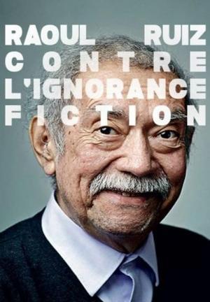 Raoul Ruiz ¡Contra la ignorancia ficción!