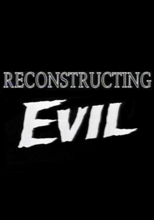 Reconstructing Evil
