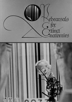 Rehearsals for Extinct Anatomies (C)