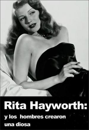 Rita Hayworth, And Men Created the Goddess