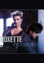 Roxette: It Must Have Been Love (Vídeo musical)