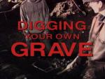 Shallow Grave: Digging Your Own Grave
