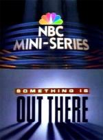 Something Is Out There (TV Miniseries)