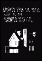 Stories from the Hotel next to the Haunted Hospital (C)