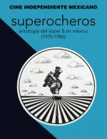 Superocheros: Anthology of Super 8 in Mexico
