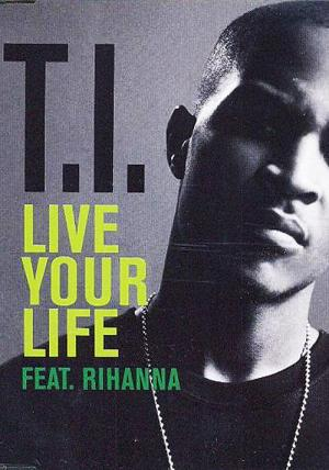 T.I. feat Rihanna: Live Your Life (Vídeo musical)