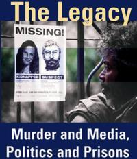 The Legacy: Murder & Media, Politics & Prisons