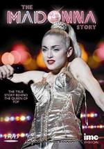 The Madonna Story - The True Story Behind the Queen of Pop