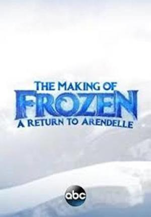 The Making of Frozen: A Return to Arendelle (TV)
