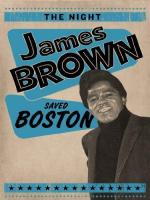 The Night James Brown Saved Boston (TV)