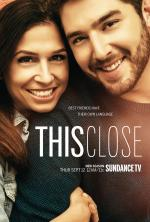 This Close (TV Series)