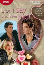 Don't Say You Love Me! (TV)