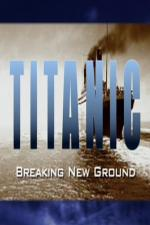 Titanic: Breaking New Ground (TV)