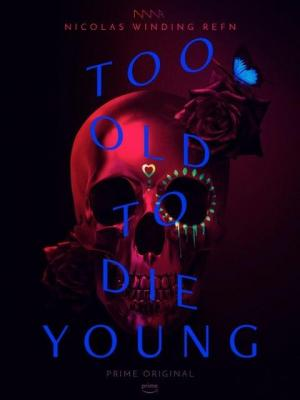 Too Old To Die Young (Serie de TV)