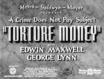 Torture Money (AKA A Crime Does Not Pay Subject: Torture Money) (S) (S)