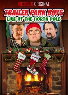 Trailer Park Boys: Live at the North Pole (TV)