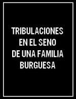 Tribulaciones en el seno de una familia burguesa (C)