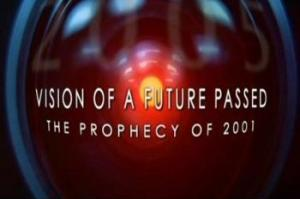 Vision of a Future Passed: The Prophecy of 2001 (S)