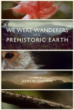 We Were Wanderers on a Prehistoric Earth (S)