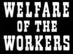 Welfare of the Workers (C)