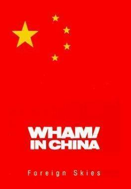 Wham! in China: Foreign Skies