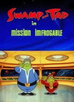 "What a Cartoon!: Swamp and Tad in ""Mission Imfrogable"" (TV) (S)"